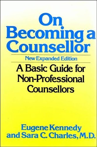 On Becoming a Counsellor: A Basic Guide: Kennedy, Eugene, Charles,