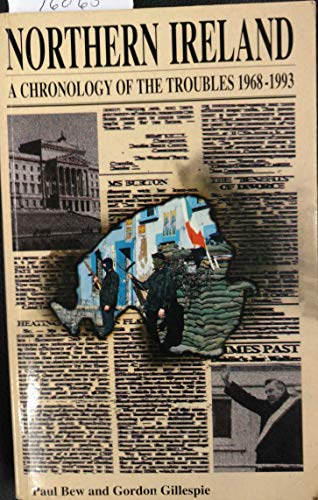 Northern Ireland: A Chronology of the Troubles, 1968-93: Bew, Paul, Gillespie, Gordon