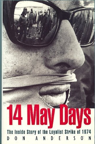Fourteen May Days: The Inside Story of the Loyalist Strike of 1974: Anderson, Donald M.