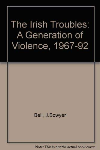 The Irish Troubles: A Generation of Violence, 1967-92: Bell, J. Bowyer