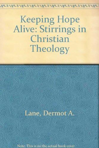Keeping Hope Alive: Stirrings in Christian Theology: Dermot A. Lane