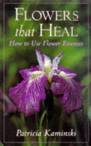 Flowers That Heal: How To Use Flower Essences: Patricia Kaminski