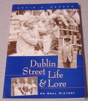 Dublin Street Life and Lore - An Oral History