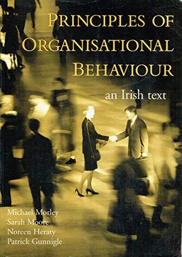 Principles of Organisational Behaviour: An Irish Text: Michael Morley, Sarah