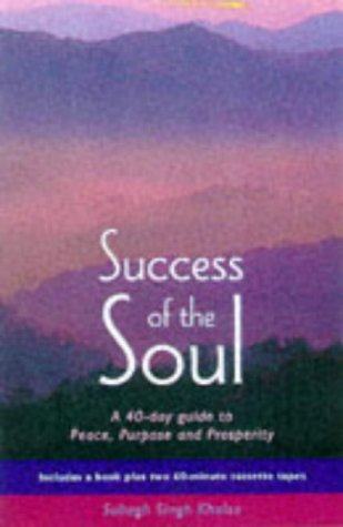 Success of the Soul: A 40-day Guide to Peace, Purpose and Prosperity: Subagh Singh Khalsa