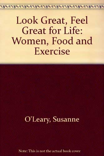 9780717128495: Look Great, Feel Great for Life: Women, Food & Exercise