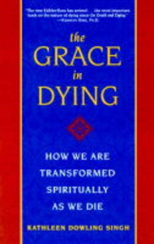 9780717128730: The Grace in Dying: How We are Transformed Spiritually as We Die