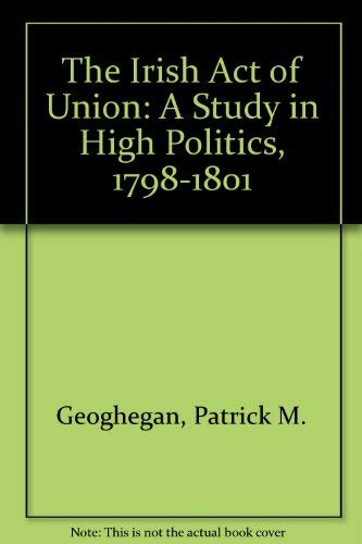9780717128839: The Irish Act of Union: A Study in High Politics, 1798-1801