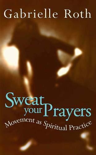 9780717129492: Sweat your Prayers: Movement as Spiritual Practice