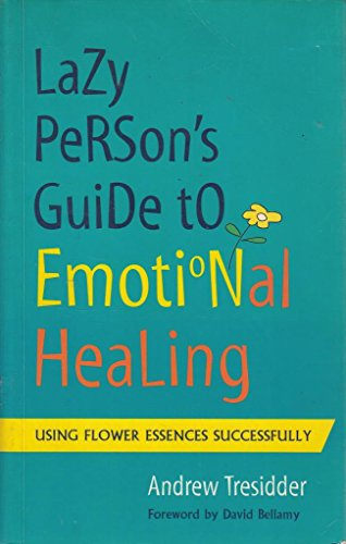 Lazy Person's Guide to Emotional Healing: Using Flower Essences Successfully
