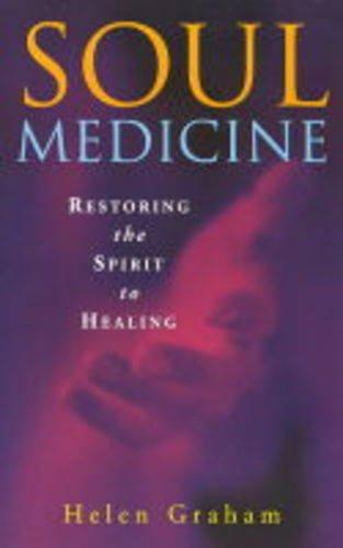 Soul Medicine : Restoring the Spirit to: Helen Graham