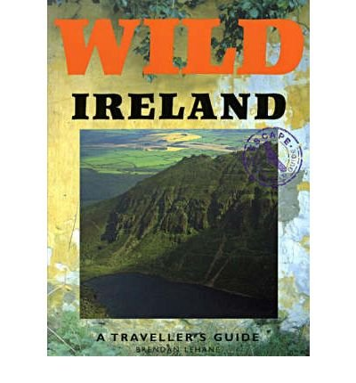 Wild Ireland (Wild guides) (9780717130740) by Brendan Lehane