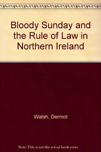 9780717130856: Bloody Sunday and the Rule of Law in Northern Ireland