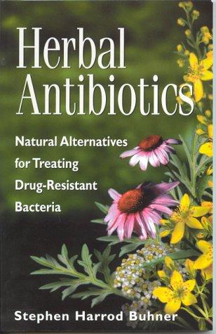 Herbal Antibiotics : Natural Alternatives for Treating: Buhner, Stephen Harrod