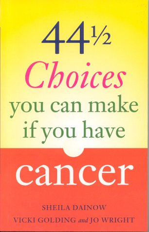 44 and a Half Choices You Can Make If You Have Cancer
