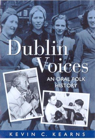 Dublin Voices: An Oral Folk History: Kearns, Kevin Corrigan