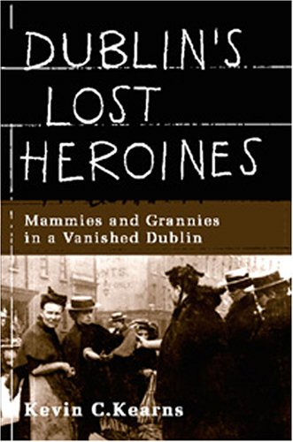 9780717134632: Dublin's Lost Heroines: Mammies and Grannies in a Vanished Dublin