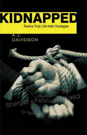 Kidnapped: True Stories of Twelve Irish Hostages: Davidson, A.J.