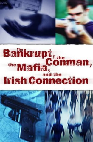 The Bankrupt, the Conman, the Mafia and the Irish Connection: Moore, Chris