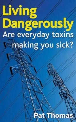 Living Dangerously: Are Everyday Toxins Making You Sick? (0717136000) by Pat Thomas