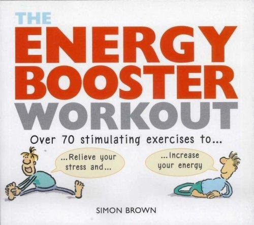 Energy Booster Workout: Over 70 stimulating exercises to wake yourself up and calm yourself down: ...