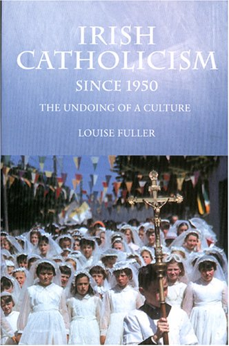 9780717137572: Irish Catholicism Since 1950: The Undoing of a Culture