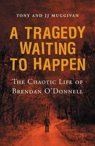 9780717137848: A Tragedy Waiting to Happen: The Chaotic Life of Brendan O'Donnell
