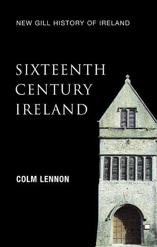 9780717139477: Sixteenth Century Ireland: The Incomplete Conquest (New Gill History of Ireland)