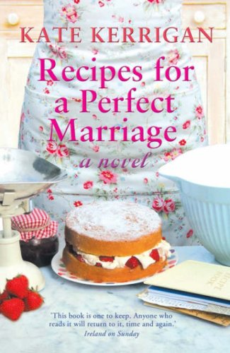 Recipes for a Perfect Marriage: A Novel: Kerrigan, Kate
