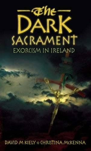 9780717140039: The Dark Sacrament: Exorcism in Modern Ireland