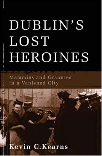 9780717140121: Dublin's Lost Heroines: Mammies and Grannies in a Vanished Dublin