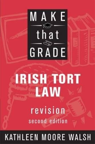 Make That Grade Irish Tort Law: Moore-Walsh, Kathleen