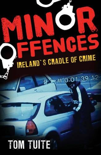 Minor Offences Irelands Cradle of Crime: Tom Tuite