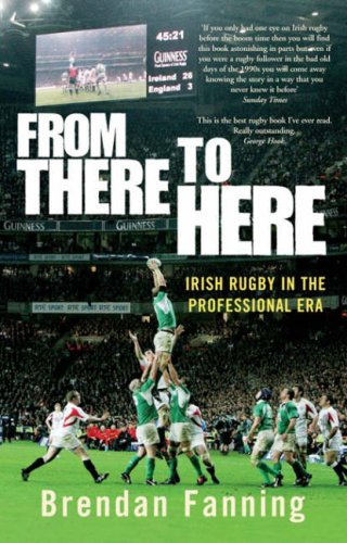 From There to Here: Irish Rugby in the Professional Era: Fanning, Brendan