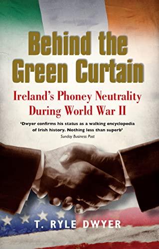 9780717146505: Behind the Green Curtain: Ireland's Phoney Neutrality during World War II