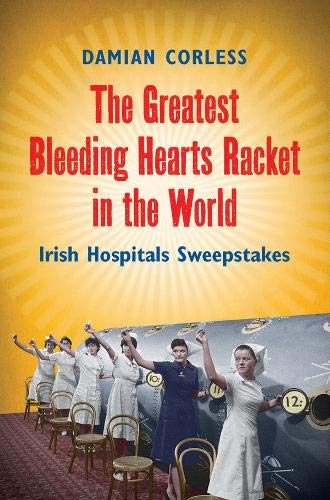 9780717146697: The Greatest Bleeding Hearts Racket in the World: Irish Hospitals Sweepstakes
