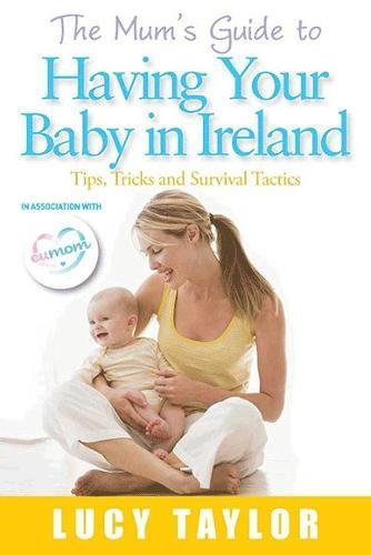 Mums Guide to Having Your Baby/Ireland: Lucy Taylor