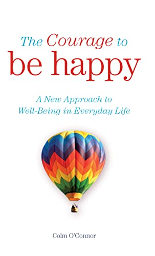 9780717148332: The Courage to Be Happy: A New Approach to Well-Being in Everyday Life
