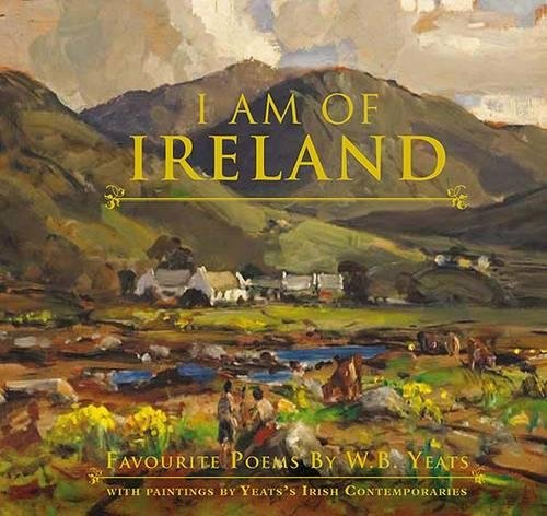 9780717148356: I Am of Ireland: Favourite Poems by W.B. Yeats