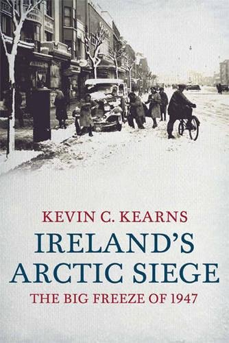 Ireland's Arctic Siege: The Big Freeze of 1947 (0717148637) by Kevin Corrigan Kearns