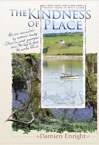 The Kindness of Place: Twenty Years in West Cork: Damien Enright