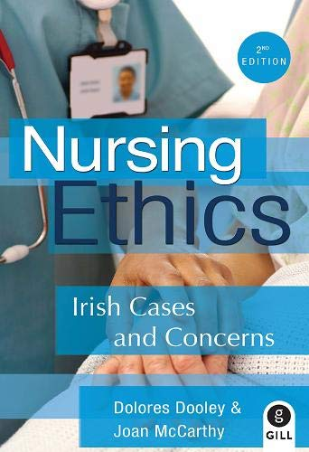 Nursing Ethics: Irish Cases and Concerns (Paperback): Joan McCarthy, Dolores Dooley