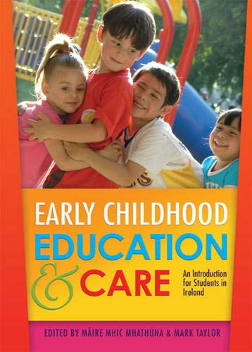 Early Childhood Education & Care: An Introduction for Students in Ireland: Maire Mhic Mhathuna