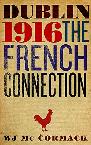 Dublin 1916: The French Connection: W.J. McCormack