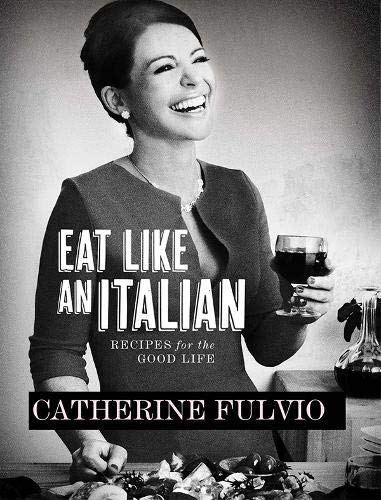 Eat Like an Italian: Recipes for the Good Life: Fulvio, Catherine