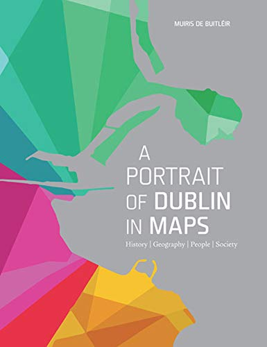 9780717156160: A Portrait of Dublin in Maps: History, Geography, People, Society