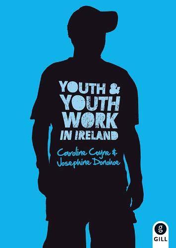 Youth & Youth Work in Ireland: Coyne, Caroline, Donohoe, Josephine