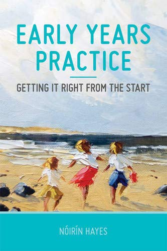 Early Years Practice: Getting it Right from the Start (0717157202) by Hayes, Noirin