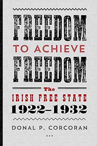 9780717157754: Freedom to Achieve Freedom: The Irish Free State 1922-1932
