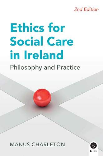 9780717159772: Ethics for Social Care in Ireland: Philosophy and Practice
